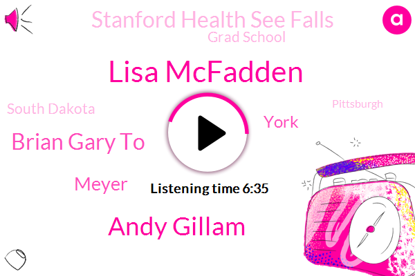 Lisa Mcfadden,South Dakota,Pittsburgh,Andy Gillam,Brian Gary To,Stanford Health See Falls,Alabama,Meyer,Grad School,York,New York,Pennsylvania