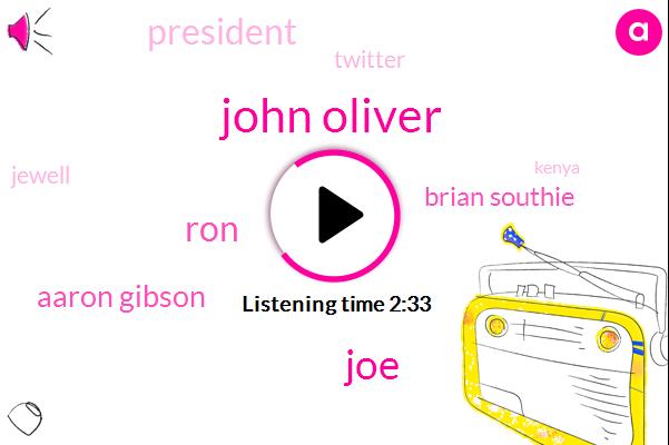 John Oliver,JOE,RON,Aaron Gibson,Brian Southie,President Trump,Twitter,Jewell,Kenya,Paula Tompkins