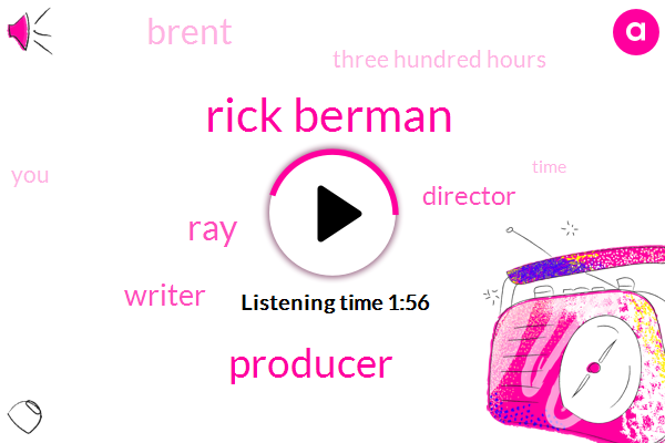 Rick Berman,Producer,RAY,Writer,Director,Brent,Three Hundred Hours