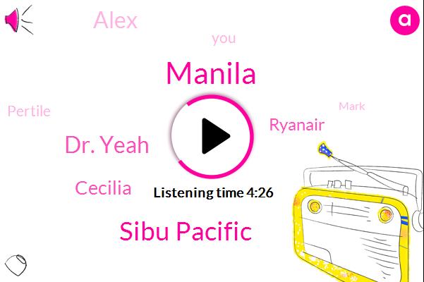 Manila,Sibu Pacific,Dr. Yeah,Cecilia,AT,Ryanair,Alex,Pertile,Mark,Twenty Minutes,Ten Minutes,Five Years,Ten Years