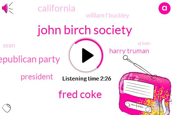 John Birch Society,Fred Coke,Republican Party,President Trump,Harry Truman,California,William F Buckley,Sean,Aj Bain,Aj Beim,Fifty Years,Four Months,Fifty Year