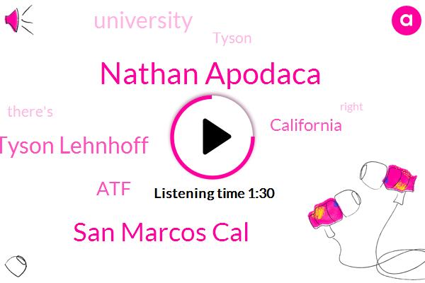 Nathan Apodaca,San Marcos Cal,Tyson Lehnhoff,ATF,California