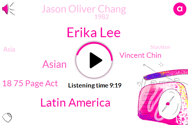 Erika Lee,Latin America,18 75 Page Act,Vincent Chin,Jason Oliver Chang,1982,Asia,Stockton,19Th Century,Seattle,Los Angeles,$3000,1989,18 86,17,LEE,Immigration History Research Center,Early 20Th Century,Vietnam War,St Valentine's Day Massacre