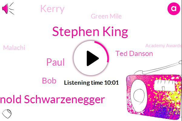 Stephen King,Arnold Schwarzenegger,Paul,BOB,Ted Danson,Kerry,Green Mile,Malachi,Academy Awards,Denny,Teddy,Sarah Palin,Oscar,Cuthbertson,Patriots,Professor Plum,Maine,Jack Types,Youtube