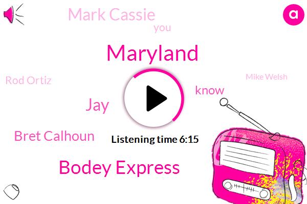 Maryland,Bodey Express,JAY,Bret Calhoun,Mark Cassie,Rod Ortiz,Mike Welsh,Writer,CUP,Brett,Churchill,Steve,Mr. Freeze,Dale,Laura,Claudio Dollars,Jackson,Harper