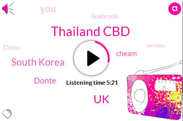 Thailand Cbd,UK,South Korea,Donte,Cheam,Seabrook,Chino,Cannabis,Keenan