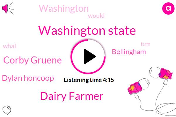 Washington State,Dairy Farmer,Corby Gruene,Dylan Honcoop,Bellingham,Washington