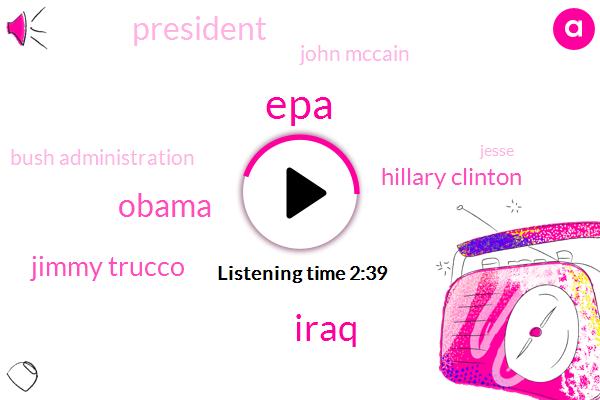 EPA,Iraq,Barack Obama,Jimmy Trucco,Hillary Clinton,President Trump,John Mccain,Bush Administration,Jesse,Iggy,JIM,Forty Eight Years