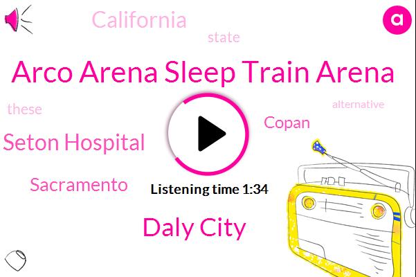 Arco Arena Sleep Train Arena,Daly City,Seton Hospital,Sacramento,Copan,California