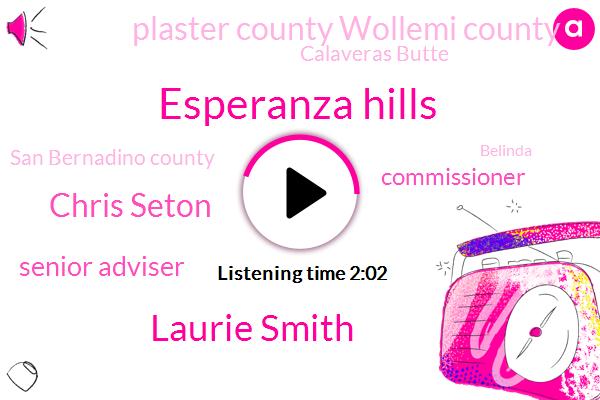 Esperanza Hills,Laurie Smith,Chris Seton,Senior Adviser,Commissioner,Plaster County Wollemi County,Calaveras Butte,San Bernadino County,Belinda,Orange County,JOE,California,LA,Million Dollar
