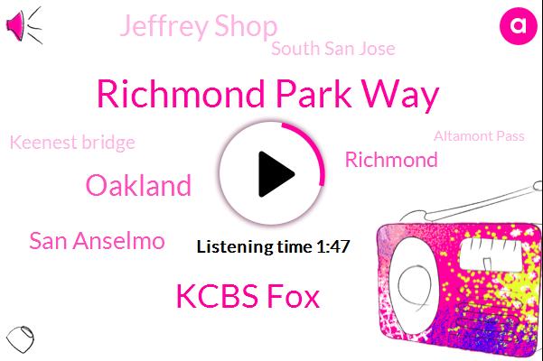 Richmond Park Way,Kcbs Fox,Oakland,San Anselmo,Richmond,Jeffrey Shop,South San Jose,Keenest Bridge,Altamont Pass,Honda,KIM,Tokat Tunnel,South Bay,Orinda,Macarthur,Walnut Creek,Mays,Lafayette
