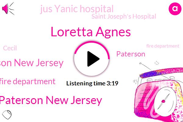 Loretta Agnes,Saint Joseph's Hospital Paterson New Jersey,Paterson New Jersey,Paterson Fire Department,Paterson,Jus Yanic Hospital,Saint Joseph's Hospital,Cecil,Fire Department,Patterson,Nair,Two Years