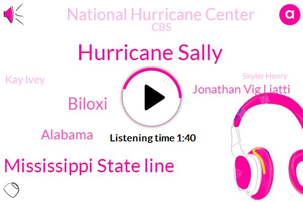 Hurricane Sally,Alabama Mississippi State Line,Biloxi,Alabama,Jonathan Vig Liatti,National Hurricane Center,CBS,Kay Ivey,Skyler Henry,Mississippi,Janet Ryan,Dennis Feltgen,Florida,England,Panhandle,North Carolina,Georgia