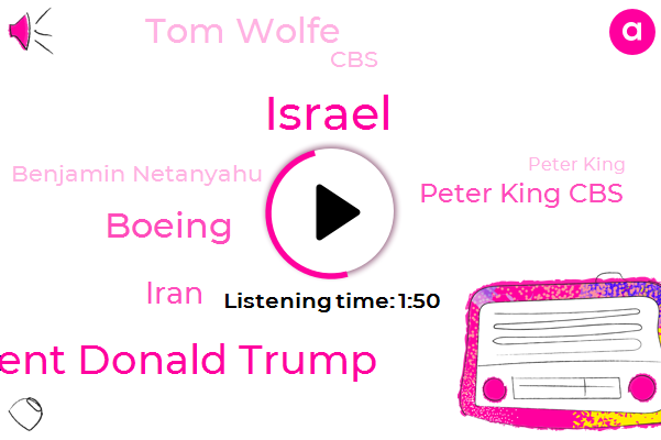 Israel,President Donald Trump,Boeing,Iran,Peter King Cbs,Tom Wolfe,CBS,Benjamin Netanyahu,Peter King,Prime Minister,Hefferin Tillerson,Pogos,Maxine Jet,Indonesia,United States,Nasa,President Trump,Chief Executive