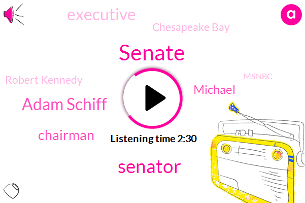 Senate,Senator,Adam Schiff,Chairman,Michael,Executive,Chesapeake Bay,Robert Kennedy,Msnbc,Gonzales,President Trump,Ukraine,Mr Trump,Congress,California,Instructor
