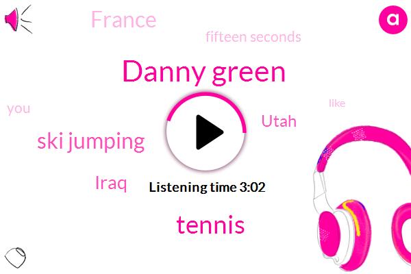 Danny Green,Tennis,Ski Jumping,Iraq,Utah,France,Fifteen Seconds