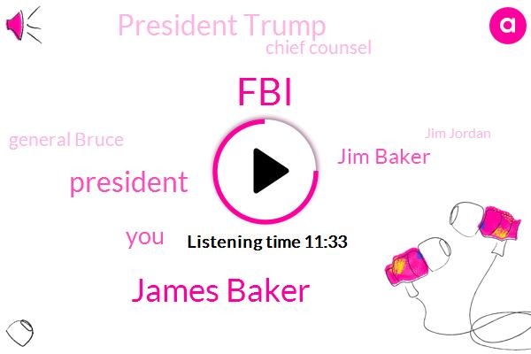 FBI,James Baker,President Trump,Jim Baker,Chief Counsel,General Bruce,Jim Jordan,Rod Rosenstein,Sean,Baker Mccabe,Mark Meadows,Christopher Steele,JIM,Jim Komi,DOJ,General Counsel,Jim Bakker Baker,Robert Muller,Fox News