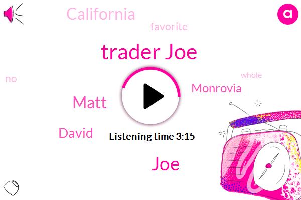 Trader Joe,JOE,Matt,David,Monrovia,California