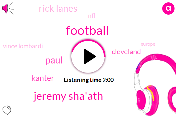 Jeremy Sha'ath,Paul,Football,Kanter,Cleveland,Espn,Rick Lanes,NFL,Vince Lombardi,Europe,The House