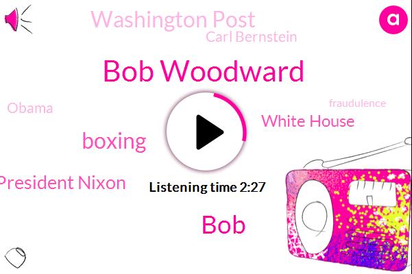 Bob Woodward,BOB,Boxing,President Nixon,White House,Washington Post,Carl Bernstein,Barack Obama,Fraudulence,Associate Editor,President Trump,Reporter