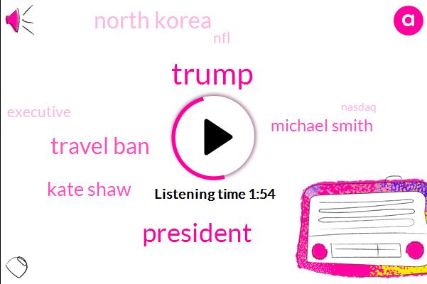 Donald Trump,Travel Ban,President Trump,Kate Shaw,Michael Smith,North Korea,NFL,Executive,Nasdaq,Congress,Five Percent