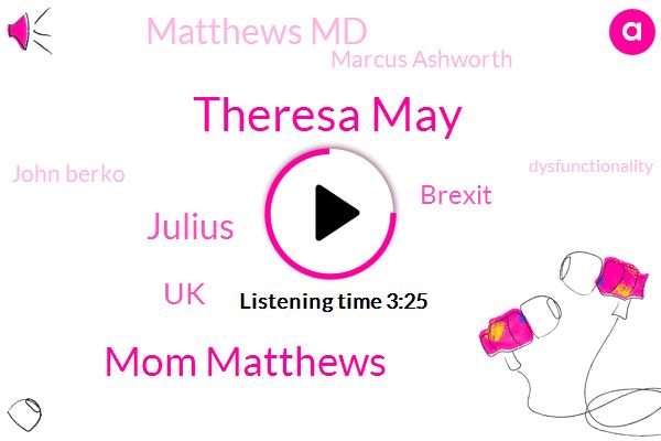 Theresa May,Mom Matthews,Julius,UK,Brexit,Matthews Md,Marcus Ashworth,John Berko,Dysfunctionality,Mark,Asia,Thirty Years,Ten Years