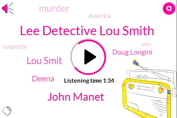 Lee Detective Lou Smith,John Manet,Lou Smit,Deena,Doug Longini,Murder,America