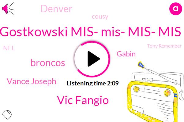 Gostkowski Mis- Mis- Mis- Mis,Vic Fangio,Broncos,Vance Joseph,Gabin,Denver,Cousy,NFL,Tony Remember