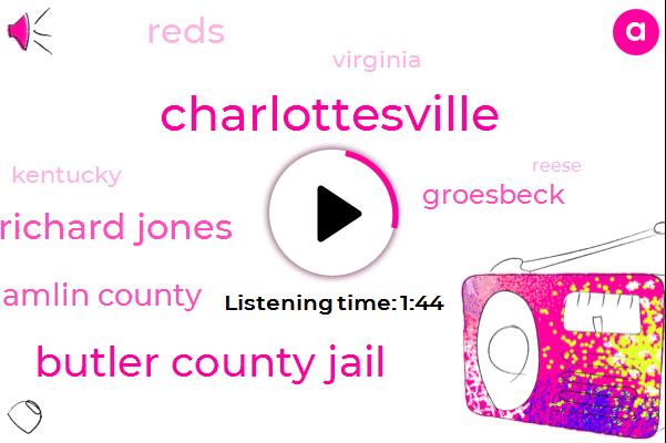 Charlottesville,Butler County Jail,Richard Jones,Hamlin County,Groesbeck,Reds,Virginia,Kentucky,Reese,P,Cubs,Ricky Chino,Thirty Two Percent,Twenty Two Year