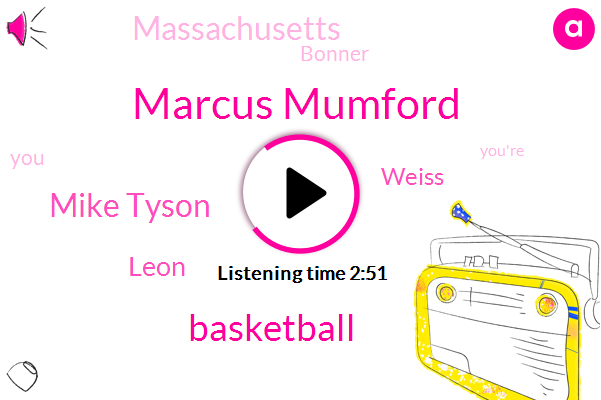Marcus Mumford,Basketball,Mike Tyson,Leon,Weiss,Massachusetts,Bonner