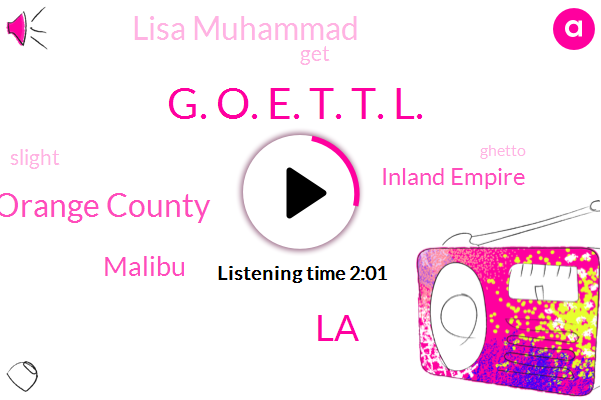 G. O. E. T. T. L.,LA,Orange County,Malibu,Inland Empire,KFI,Lisa Muhammad