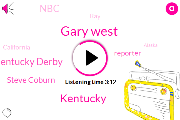 Gary West,Kentucky Derby,Steve Coburn,Kentucky,Reporter,NBC,RAY,California,Alaska,Emmett,Thirty Six Hours