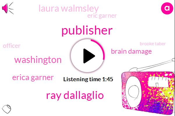Publisher,Ray Dallaglio,Washington,Erica Garner,Brain Damage,NPR,Laura Walmsley,Eric Garner,Officer,Brooke Taber,Simon Schuster,New York,Amazon,Louise Schiavone,Staten Island,Vermont,Two Weeks,Two Years
