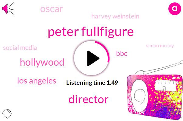 Peter Fullfigure,Director,Hollywood,Los Angeles,BBC,Oscar,Harvey Weinstein,Social Media,Simon Mccoy,Nato,Rachel,Zero Three Months,Nine Months,15 Pounds,Two Weeks