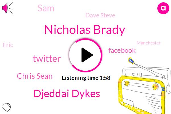 Nicholas Brady,Djeddai Dykes,Twitter,Chris Sean,Facebook,SAM,Dave Steve,Eric,Manchester,Official