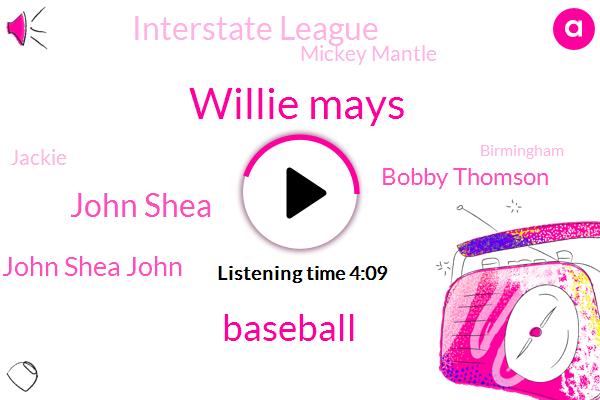 Willie Mays,Baseball,John Shea,John Shea John,Bobby Thomson,Interstate League,Mickey Mantle,Jackie,Birmingham,Jeremy,Black Barons,Writer,America,The Bay,CO