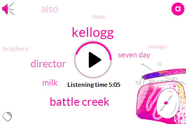 Kellogg,Battle Creek,Director,Milk,Seven Day