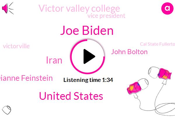 Joe Biden,United States,Iran,Senator Dianne Feinstein,John Bolton,Victor Valley College,Vice President,Victorville,Cal State Fullerton,Beverly Hills,Un Court,Executive,Bolden,Amity,Michigan,Vienna,Marijuana,Hartford