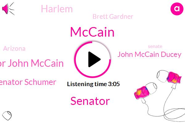 Senator John Mccain,Senator Schumer,John Mccain Ducey,Senator,Mccain,Harlem,Brett Gardner,Arizona,Senate,President Trump,Orioles,ABC,Russell,Doug Ducey,White House,Nypd,Jonathan Karl