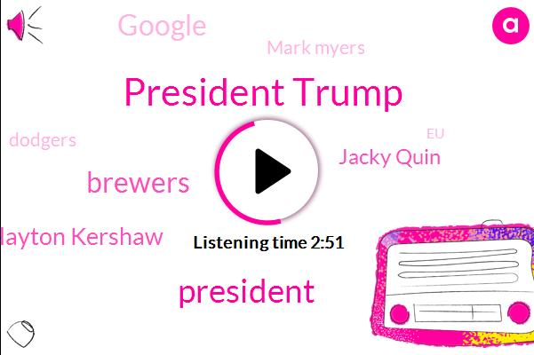 President Trump,Brewers,Clayton Kershaw,Jacky Quin,Mark Myers,Google,Dodgers,Democrats,EU,AP,Federal Government,Wade Miley,John Ging,Ron Don,Brandon Woodruff,Apple