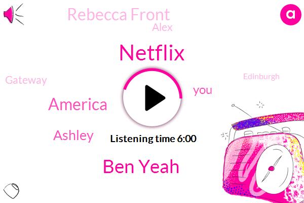 Netflix,Ben Yeah,America,Ashley,Rebecca Front,Alex,Gateway,Edinburgh,Dasa,Richard,Dave,Carin