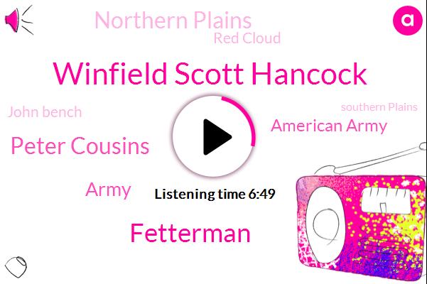 Winfield Scott Hancock,Peter Cousins,Fetterman,Army,American Army,Northern Plains,Red Cloud,John Bench,Southern Plains,Buffalo,Santana,President Trump,Sand Creek