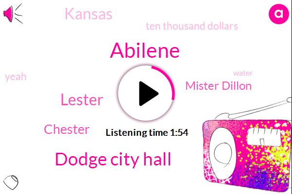 Abilene,Dodge City Hall,Lester,Chester,Mister Dillon,Kansas,Ten Thousand Dollars