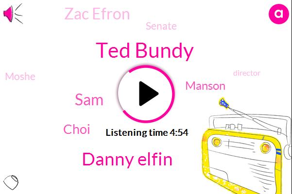Ted Bundy,Danny Elfin,SAM,Choi,Manson,Zac Efron,Senate,Moshe,Director,Sheldon,TIM,Darkin,Murder,Intern,Sherman