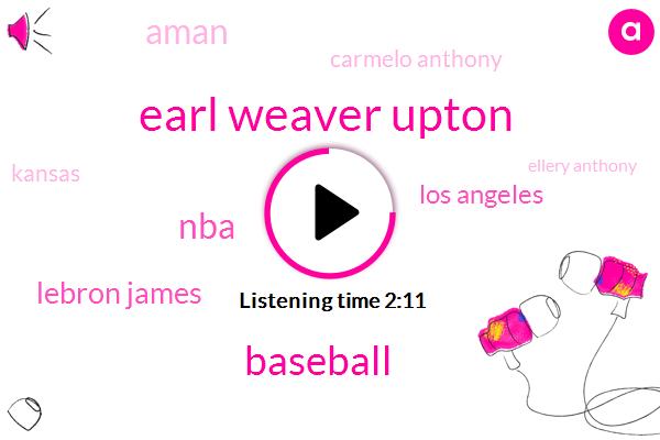 Earl Weaver Upton,Baseball,NBA,Lebron James,Los Angeles,Aman,Carmelo Anthony,Ellery Anthony,USA,Kansas,Kansas City,Danny,Basketball,K,Three Years,Three Year