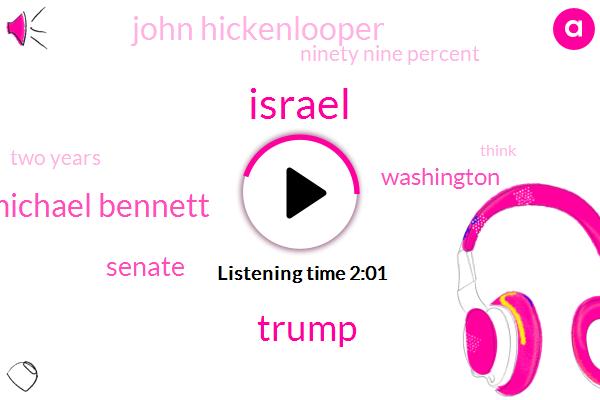 Israel,Donald Trump,Michael Bennett,Senate,Washington,John Hickenlooper,Ninety Nine Percent,Two Years