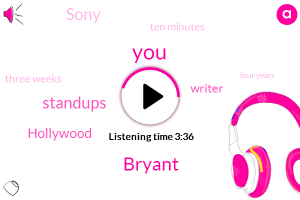 Bryant,FOX,Standups,Hollywood,Writer,Sony,Ten Minutes,Three Weeks,Four Years
