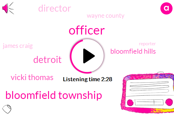 Officer,Bloomfield Township,Vicki Thomas,Detroit,Bloomfield Hills,Director,Wayne County,James Craig,Reporter,America,Forty Eight Year