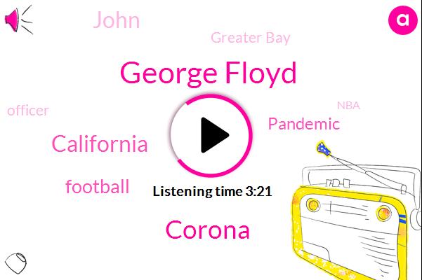 George Floyd,Corona,California,Football,Pandemic,John,Greater Bay,Officer,NBA,America,Steven Jackson