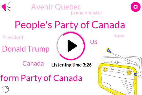 People's Party Of Canada,Reform Party Of Canada,Donald Trump,Canada,United States,Avenir Quebec,Prime Minister,President Trump,Nepad,Rashida,Twenty Percent,Six Months